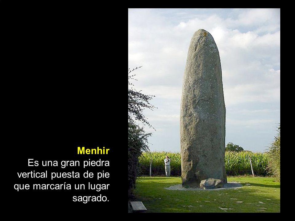 Menhir Es una gran piedra vertical puesta de pie que marcaría un lugar sagrado.
