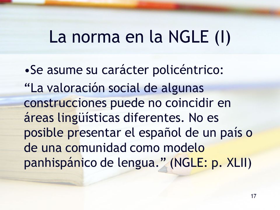 La norma en la NGLE (I) Se asume su carácter policéntrico: