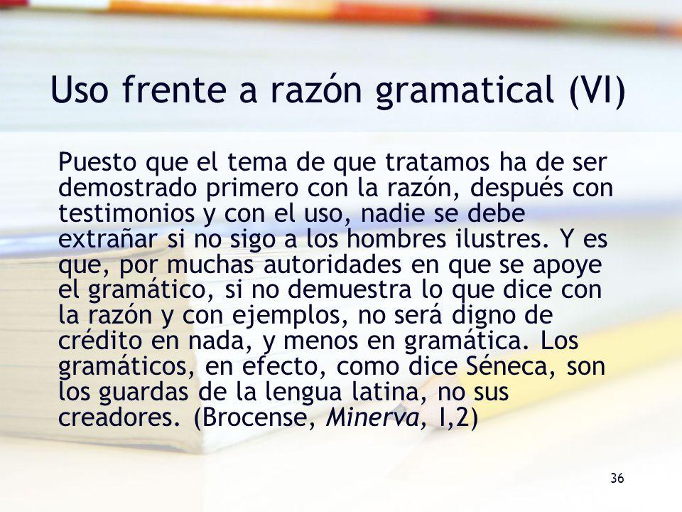 Uso frente a razón gramatical (VI)