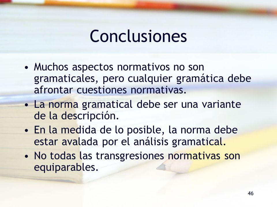 Conclusiones Muchos aspectos normativos no son gramaticales, pero cualquier gramática debe afrontar cuestiones normativas.