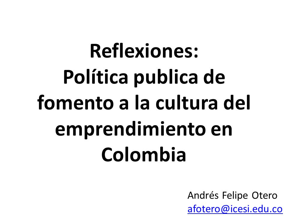 Reflexiones: Política publica de fomento a la cultura del emprendimiento en Colombia