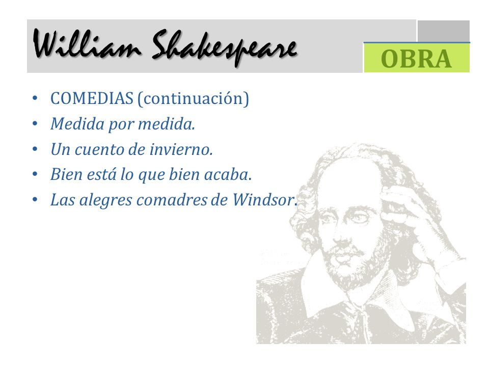 William Shakespeare OBRA COMEDIAS (continuación) Medida por medida.