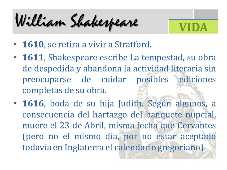 William Shakespeare VIDA 1610, se retira a vivir a Stratford.