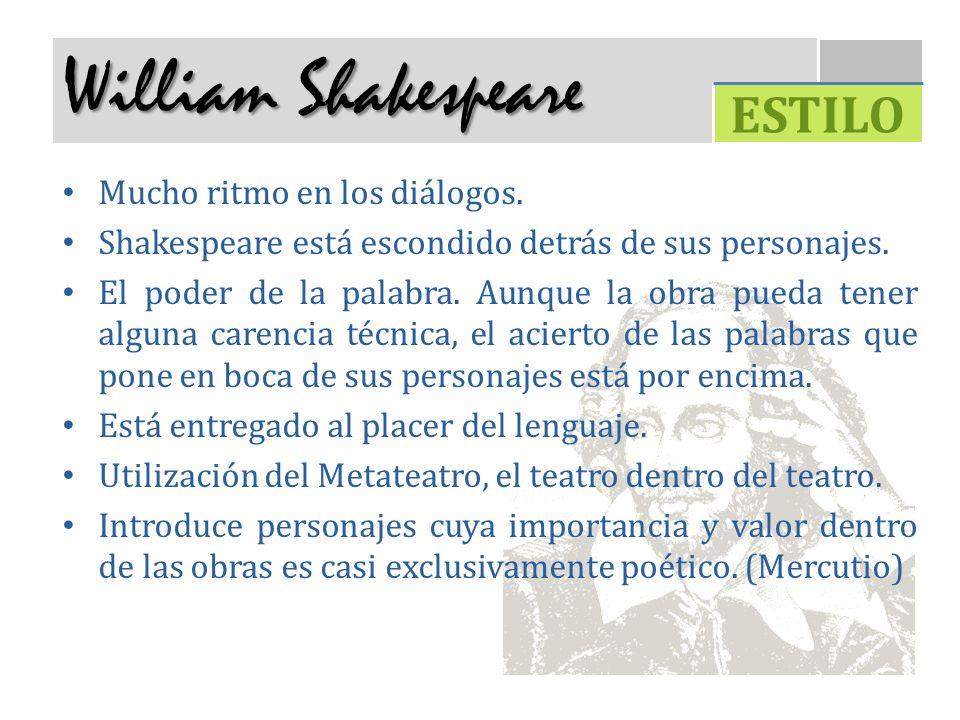 William Shakespeare ESTILO Mucho ritmo en los diálogos.