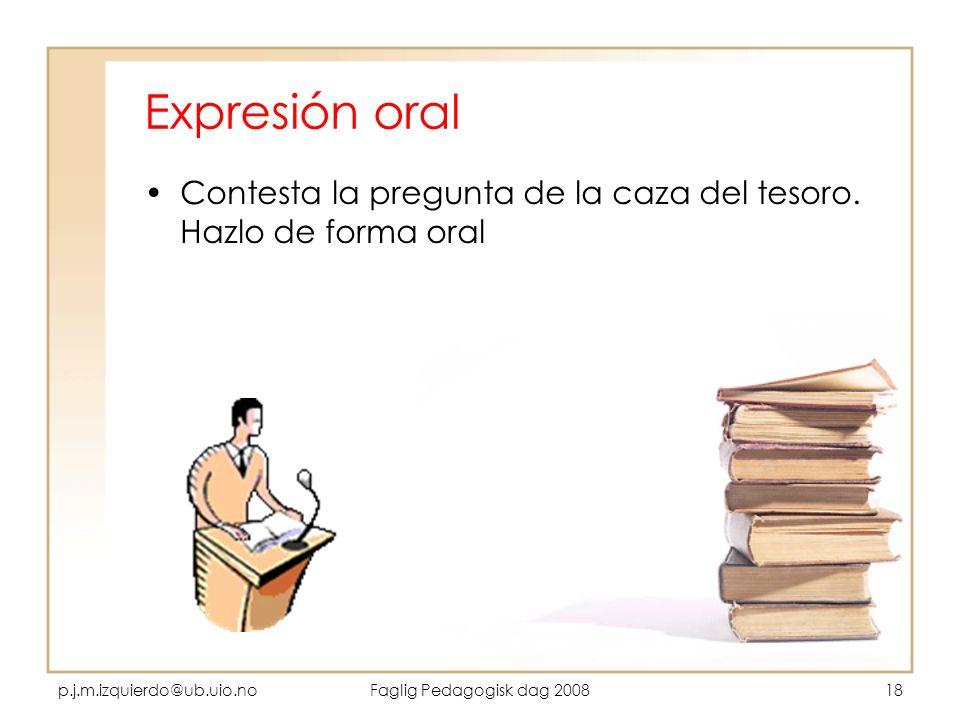 Expresión oralContesta la pregunta de la caza del tesoro. Hazlo de forma oral. p.j.m.izquierdo@ub.uio.no.