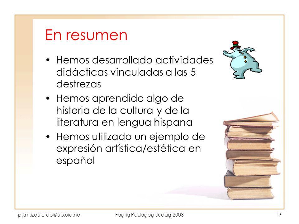 En resumenHemos desarrollado actividades didácticas vinculadas a las 5 destrezas.