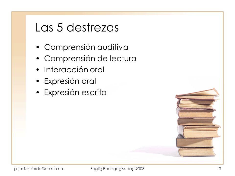 Las 5 destrezas Comprensión auditiva Comprensión de lectura