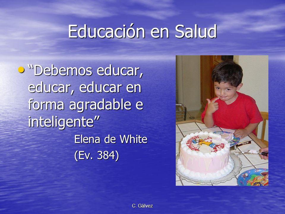 Educación en Salud Debemos educar, educar, educar en forma agradable e inteligente Elena de White.