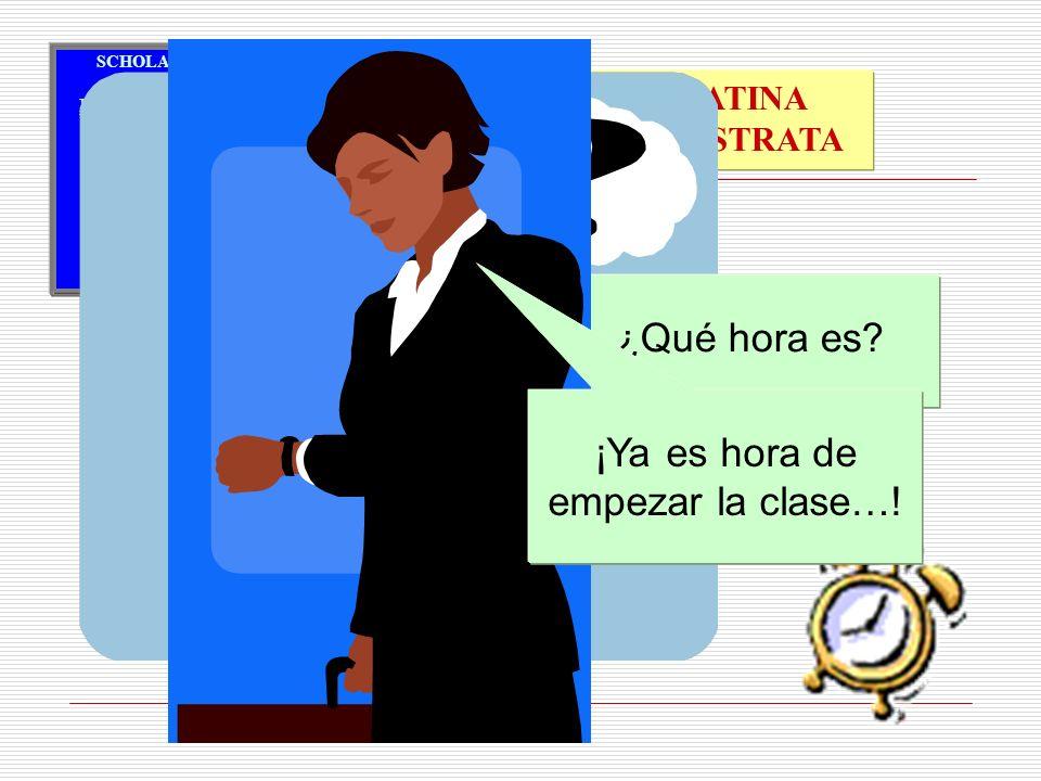 ¡Ya es hora de empezar la clase…! Hora iam lectionis dictandae est…!