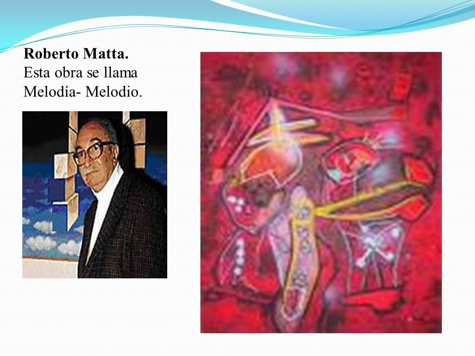 Roberto Matta. Esta obra se llama Melodía- Melodio.