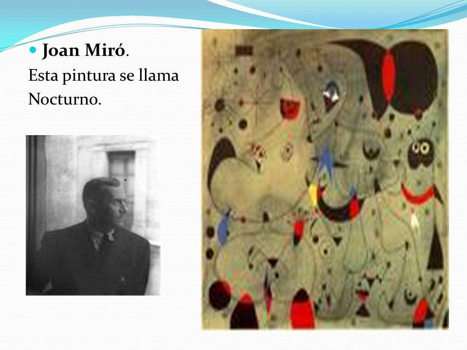 Joan Miró. Esta pintura se llama Nocturno. .