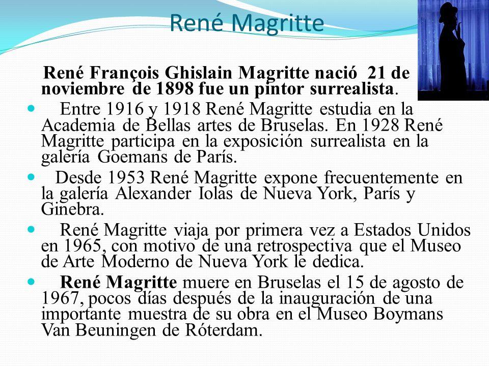 René Magritte René François Ghislain Magritte nació 21 de noviembre de 1898 fue un pintor surrealista.