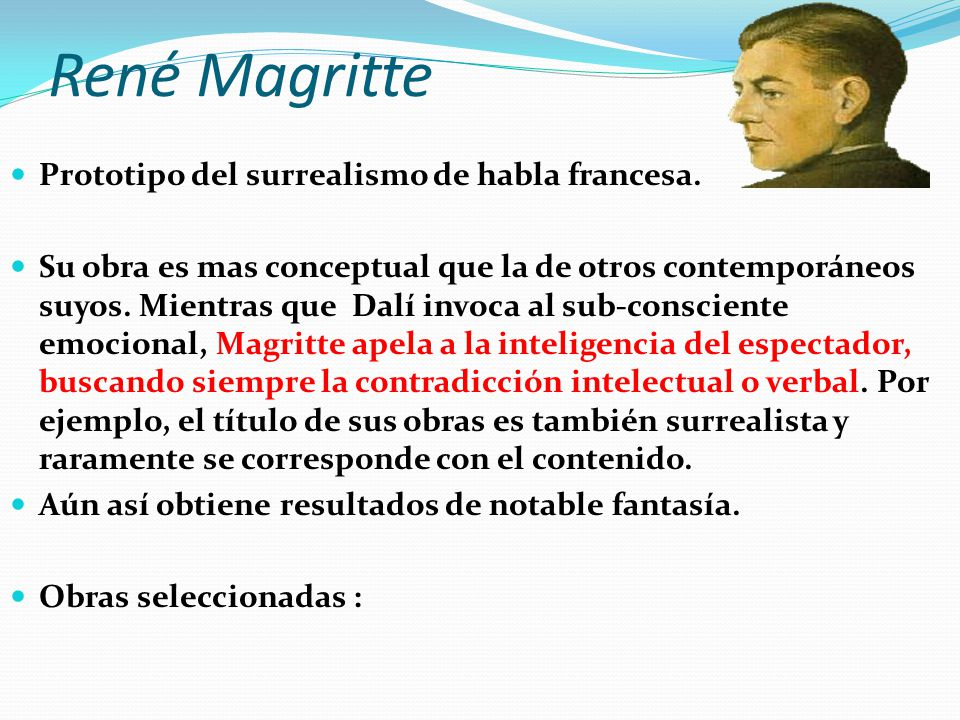 René Magritte Prototipo del surrealismo de habla francesa.