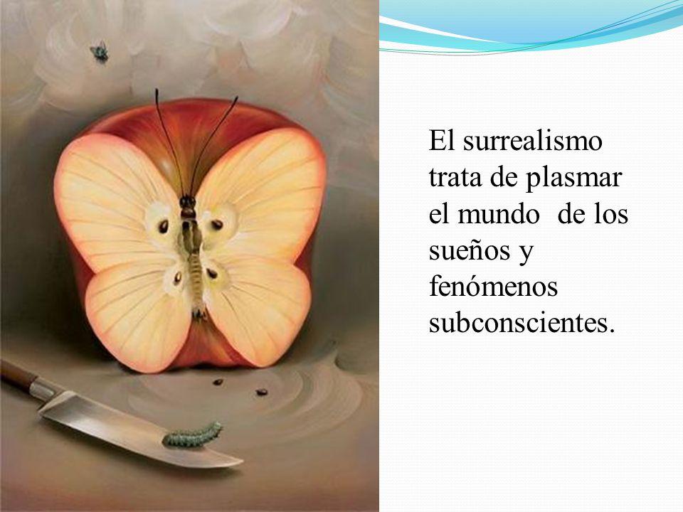 El surrealismo trata de plasmar el mundo de los sueños y fenómenos subconscientes.