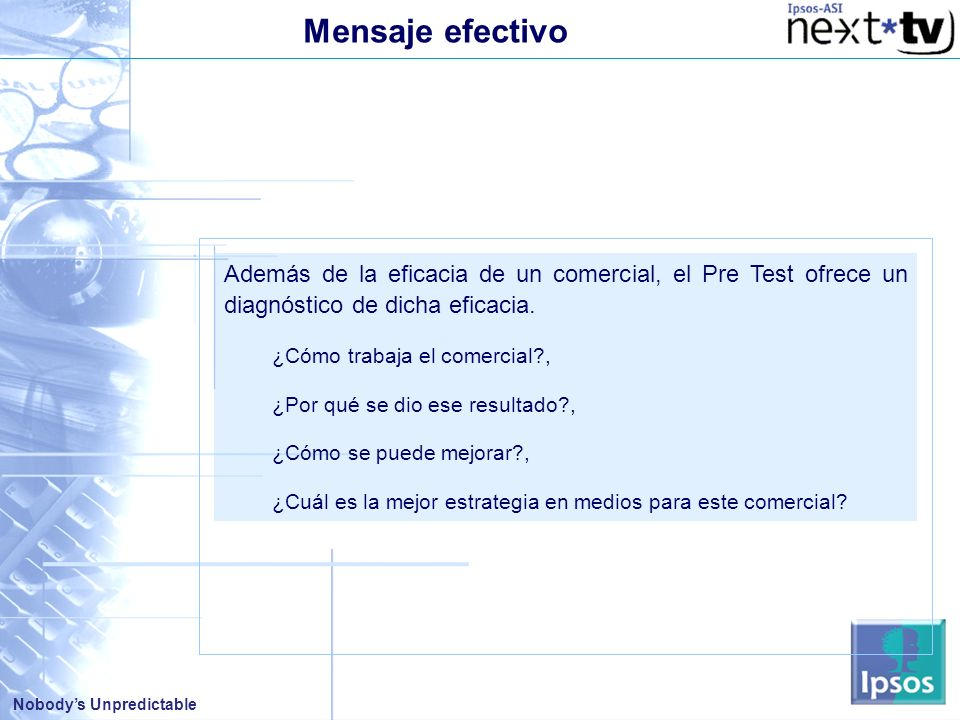 Mensaje efectivo Además de la eficacia de un comercial, el Pre Test ofrece un diagnóstico de dicha eficacia.