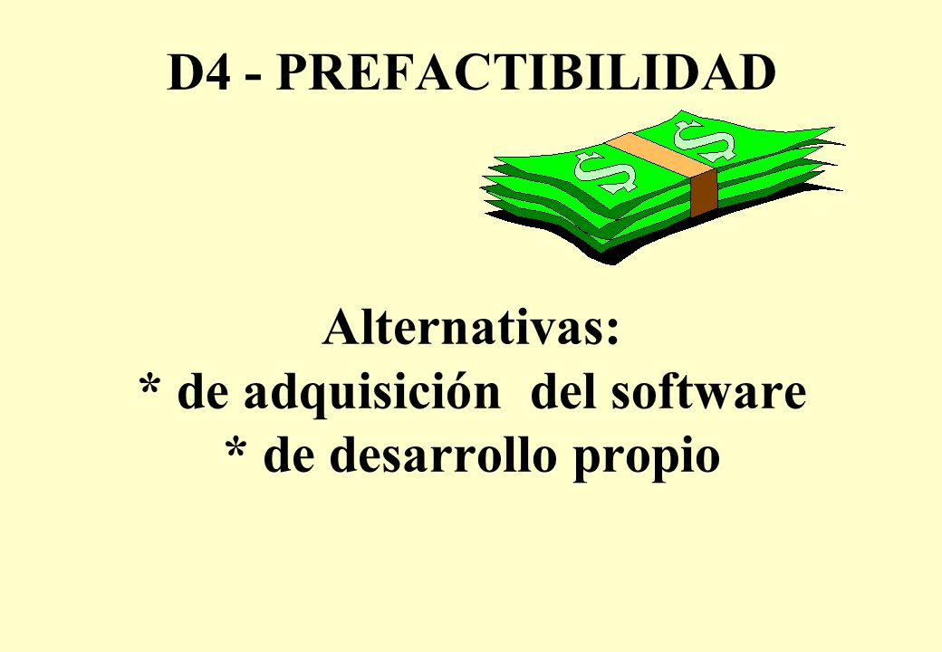 D4 - PREFACTIBILIDAD Alternativas:. de adquisición del software