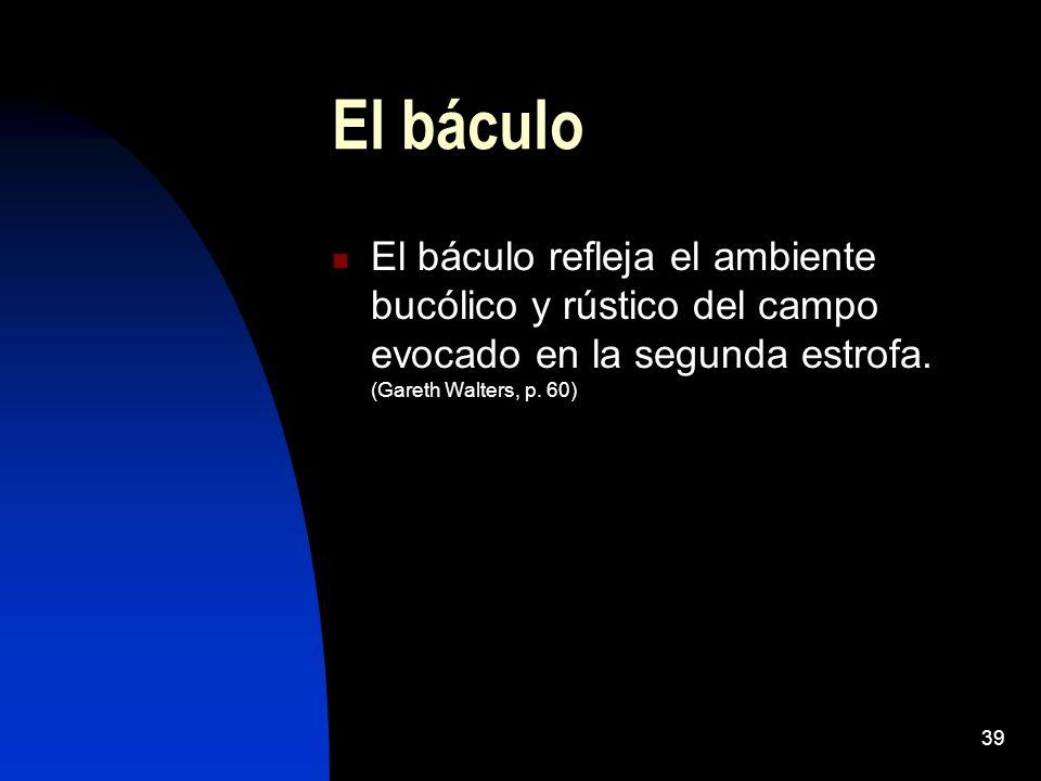 El báculo El báculo refleja el ambiente bucólico y rústico del campo evocado en la segunda estrofa.