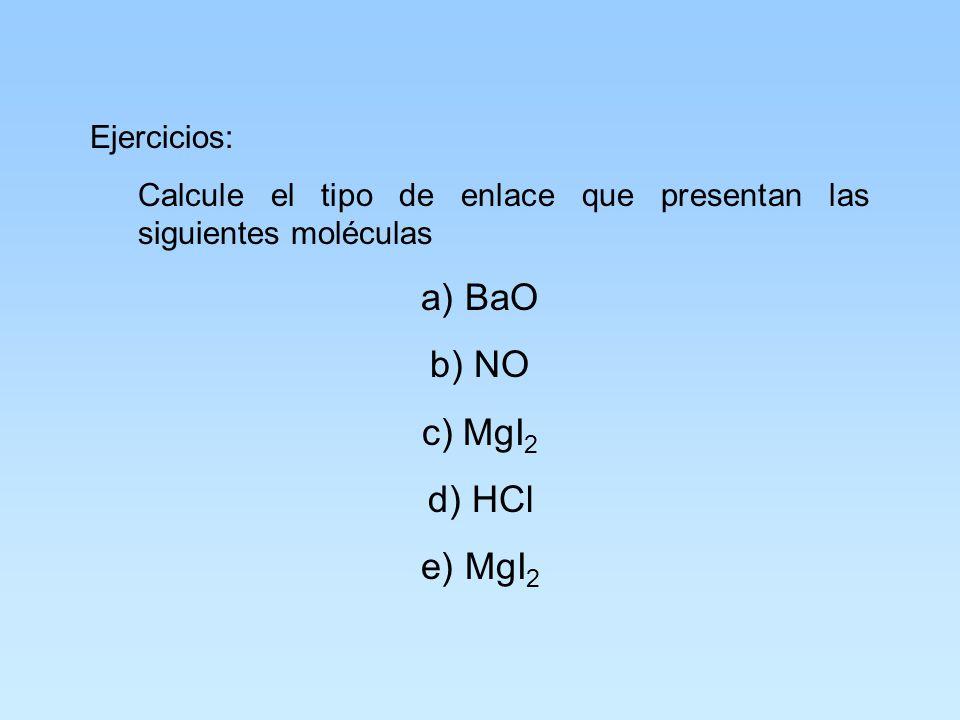 a) BaO b) NO c) MgI2 d) HCl e) MgI2 Ejercicios: