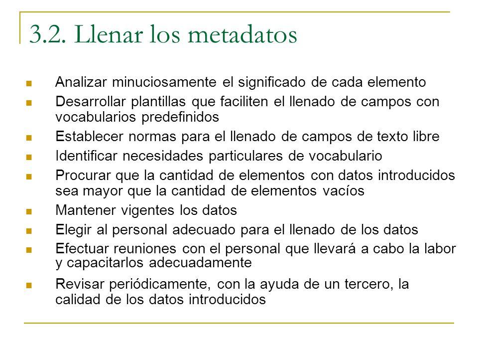 3.2. Llenar los metadatos Analizar minuciosamente el significado de cada elemento.