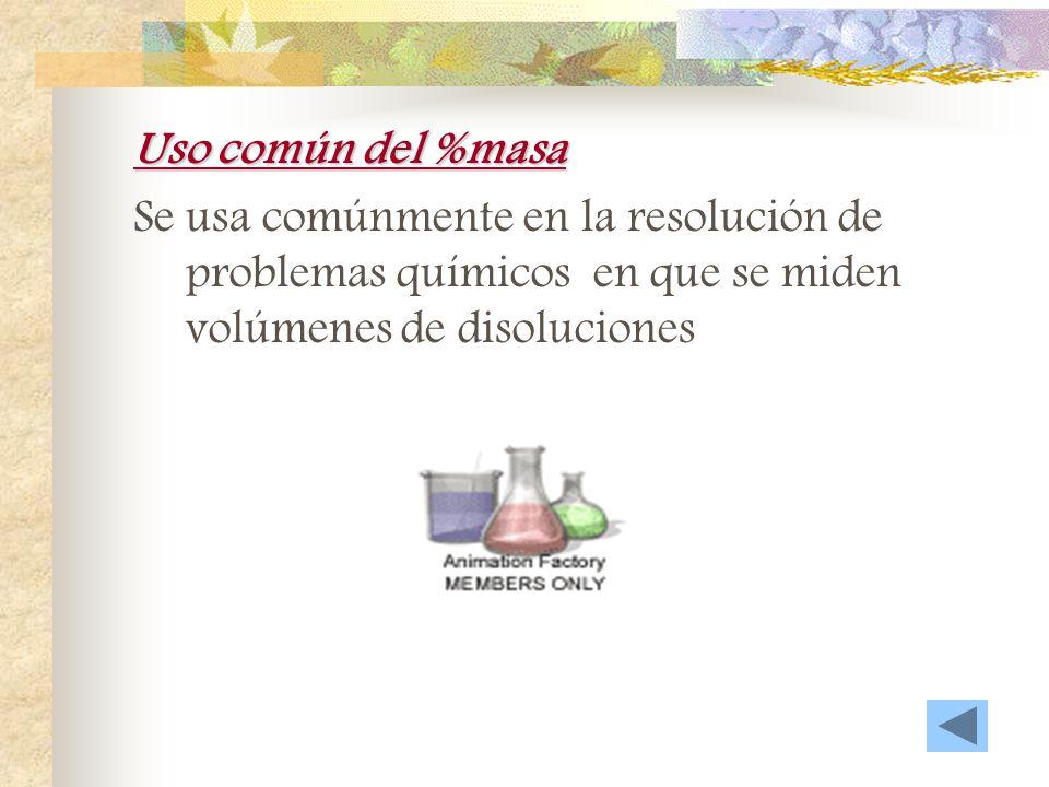 Uso común del %masa Se usa comúnmente en la resolución de problemas químicos en que se miden volúmenes de disoluciones.