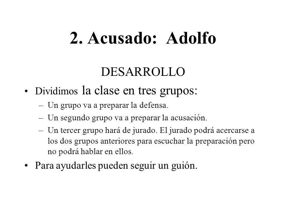 2. Acusado: Adolfo DESARROLLO Dividimos la clase en tres grupos: