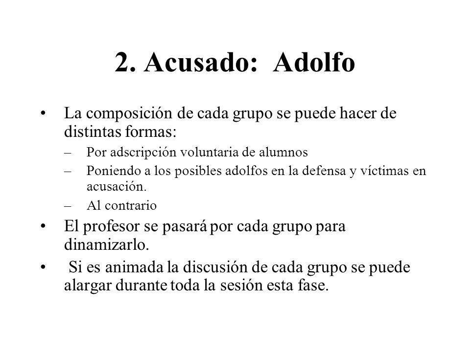 2. Acusado: Adolfo La composición de cada grupo se puede hacer de distintas formas: Por adscripción voluntaria de alumnos.