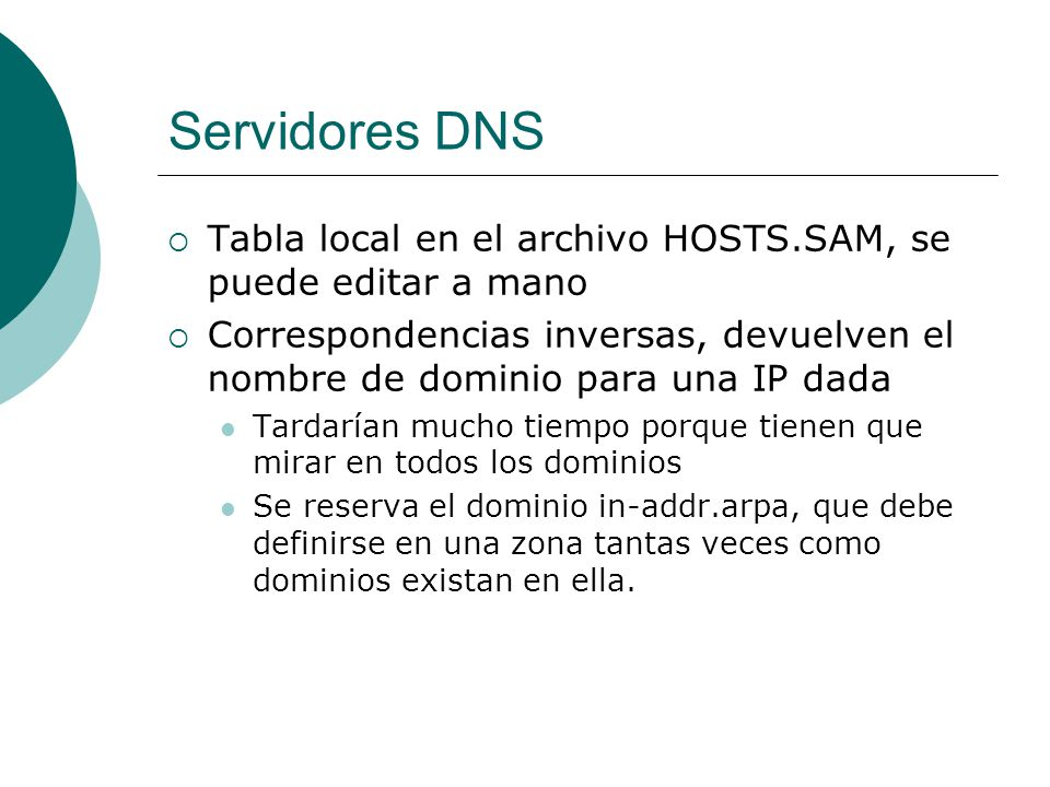 Servidores DNS Tabla local en el archivo HOSTS.SAM, se puede editar a mano.