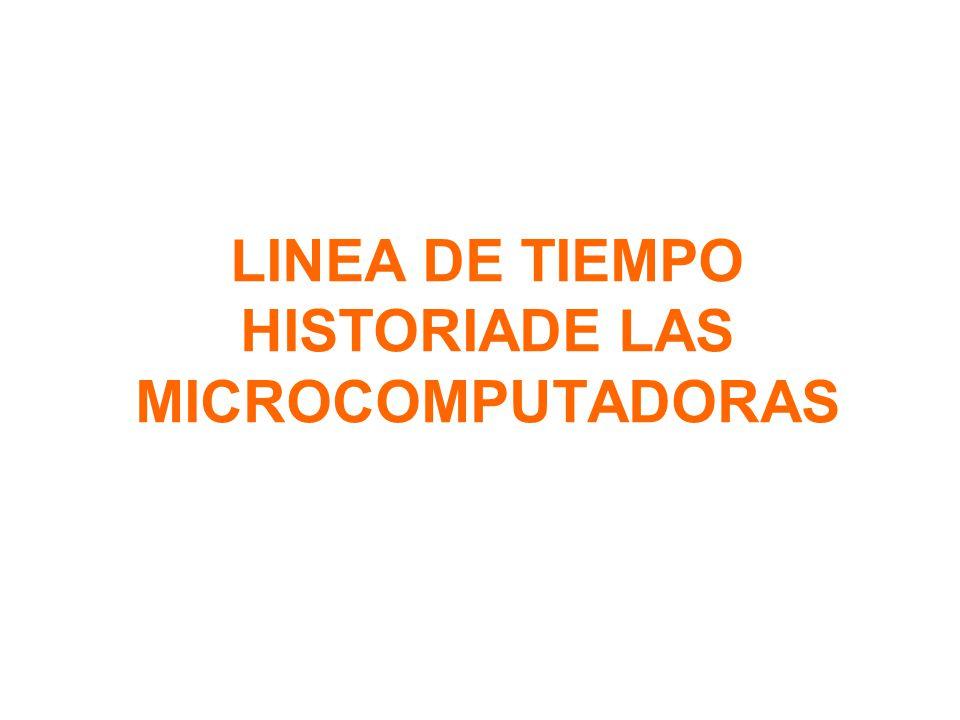LINEA DE TIEMPO HISTORIADE LAS MICROCOMPUTADORAS