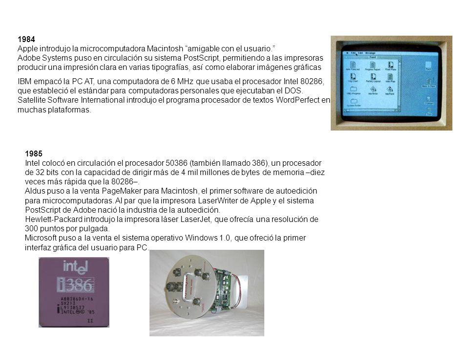 1984 Apple introdujo la microcomputadora Macintosh amigable con el usuario. Adobe Systems puso en circulación su sistema PostScript, permitiendo a las impresoras producir una impresión clara en varias tipografías, así como elaborar imágenes gráficas