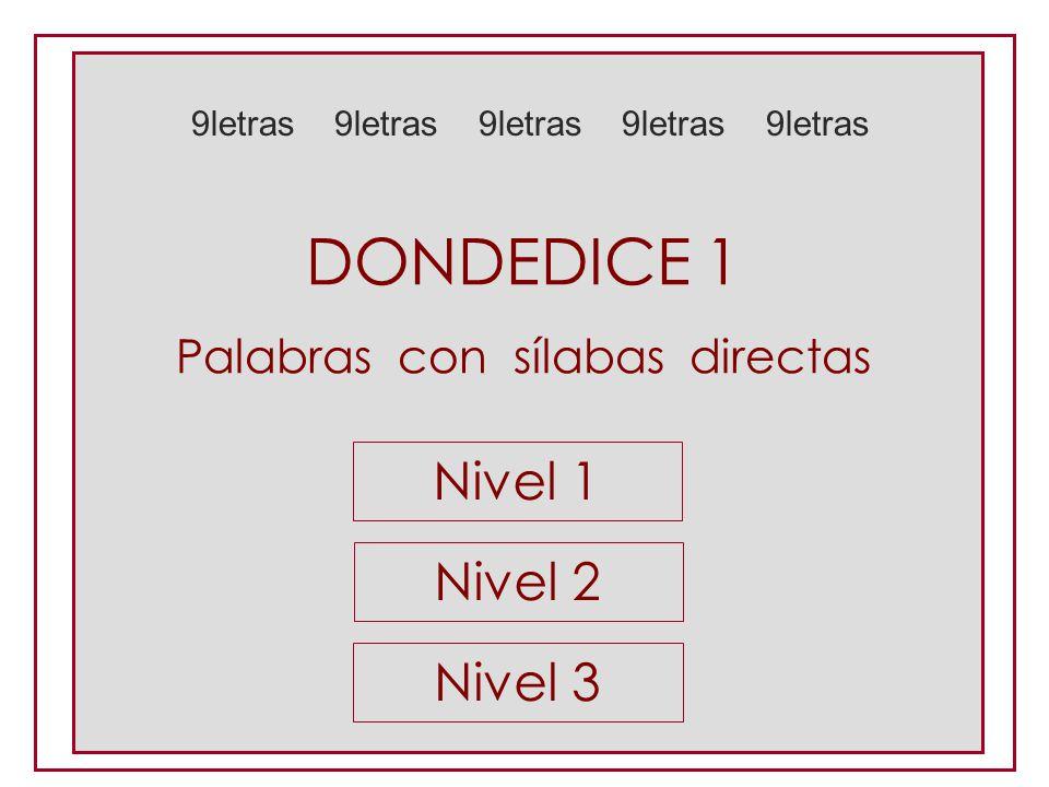 DONDEDICE 1 Nivel 1 Nivel 2 Nivel 3 Palabras con sílabas directas