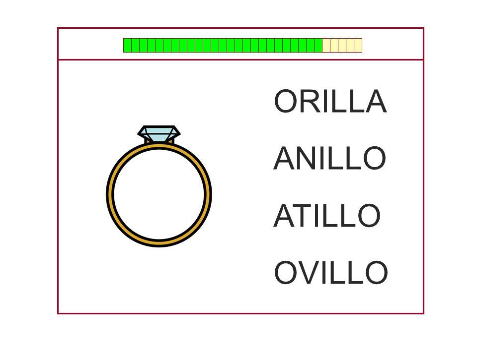 ORILLA ANILLO ATILLO OVILLO