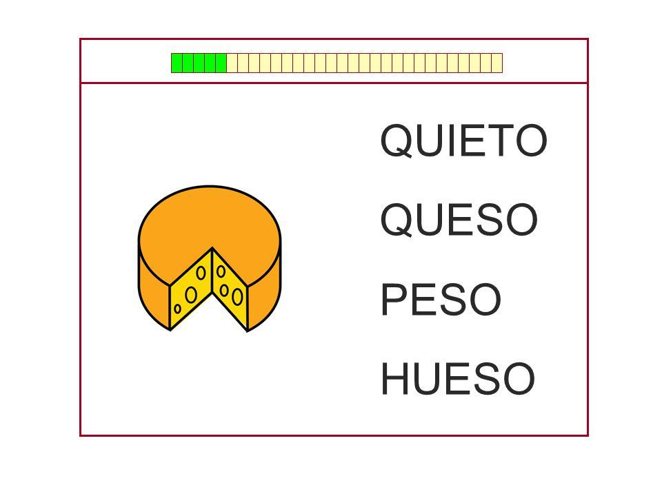 QUIETO QUESO PESO HUESO