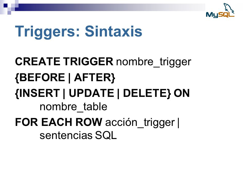 Triggers: Sintaxis CREATE TRIGGER nombre_trigger {BEFORE | AFTER}