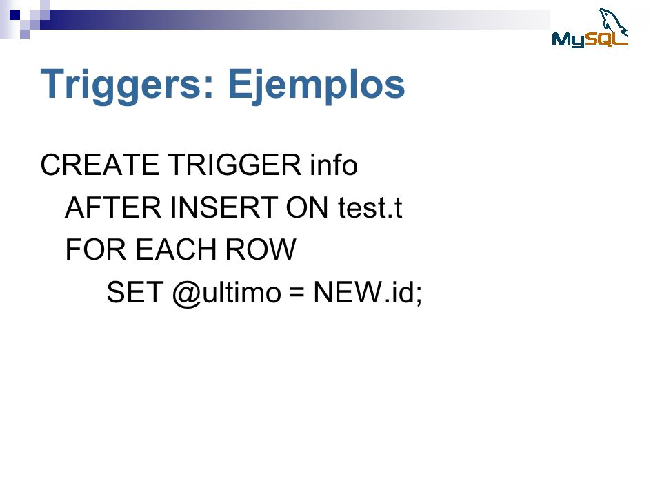 Triggers: Ejemplos CREATE TRIGGER info AFTER INSERT ON test.t