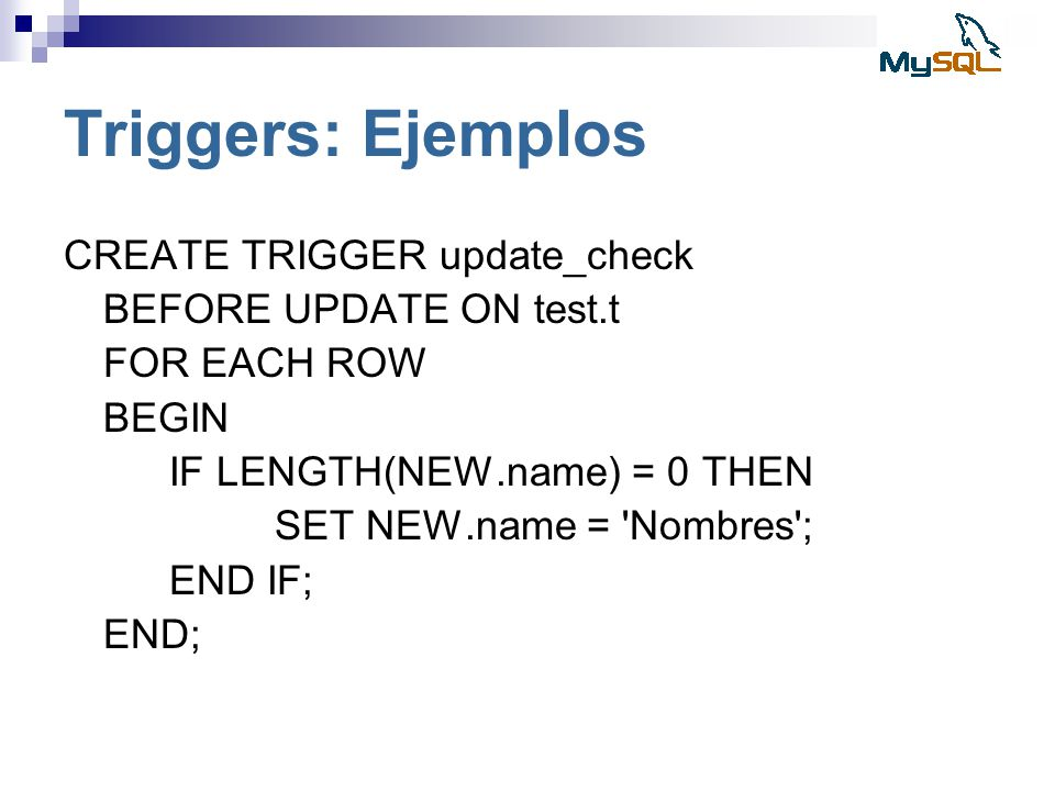 Triggers: Ejemplos CREATE TRIGGER update_check BEFORE UPDATE ON test.t