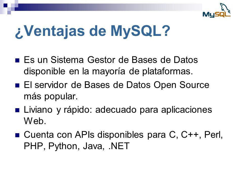 ¿Ventajas de MySQL Es un Sistema Gestor de Bases de Datos disponible en la mayoría de plataformas.