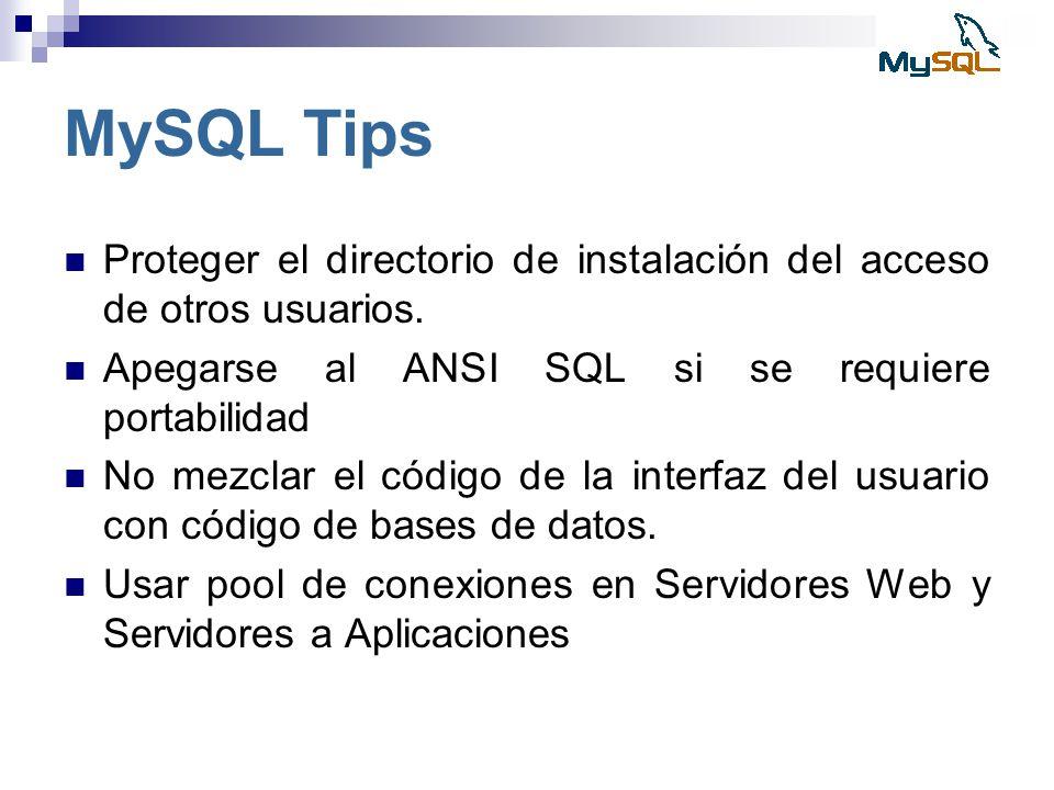 MySQL Tips Proteger el directorio de instalación del acceso de otros usuarios. Apegarse al ANSI SQL si se requiere portabilidad.
