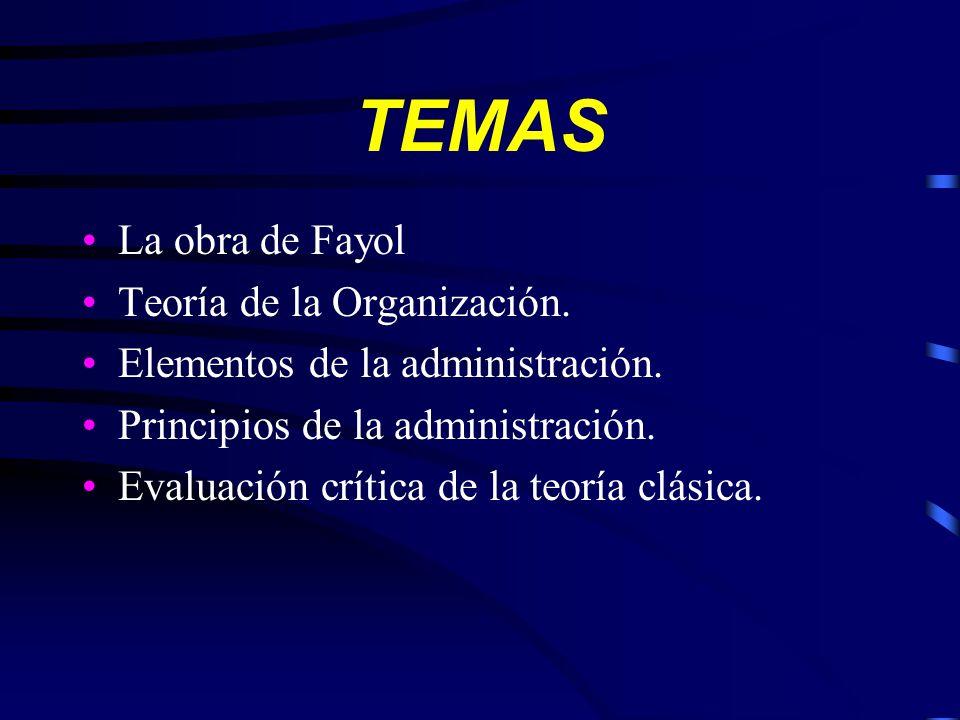 TEMAS La obra de Fayol Teoría de la Organización.