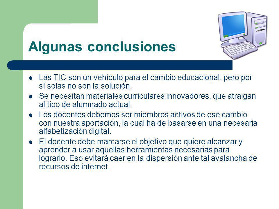 Algunas conclusiones Las TIC son un vehículo para el cambio educacional, pero por sí solas no son la solución.