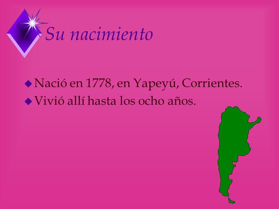 Su nacimiento Nació en 1778, en Yapeyú, Corrientes.