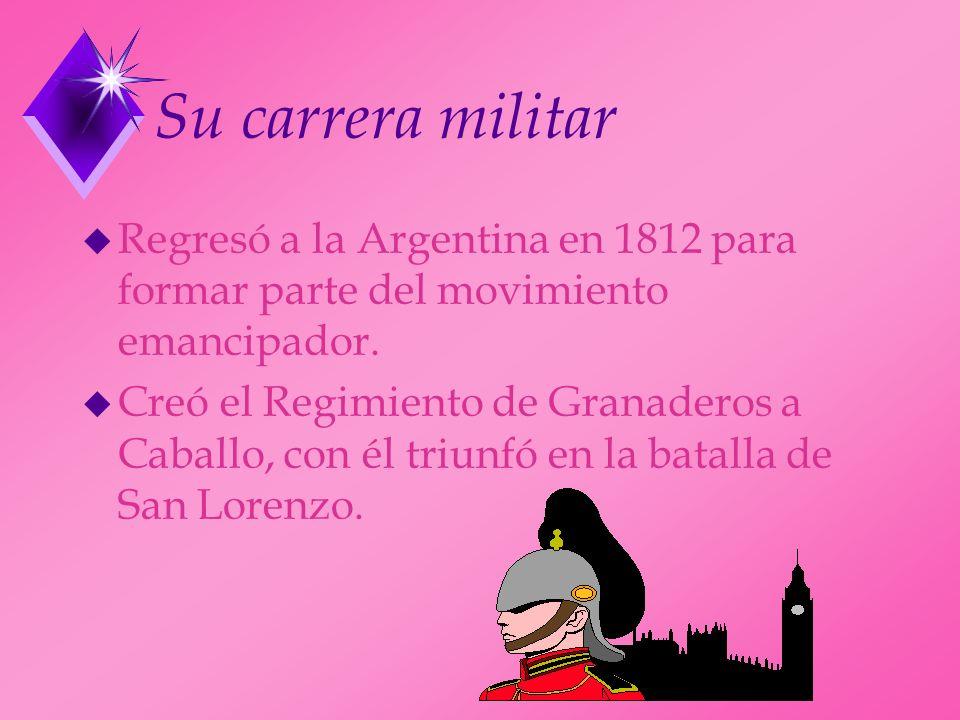 Su carrera militar Regresó a la Argentina en 1812 para formar parte del movimiento emancipador.