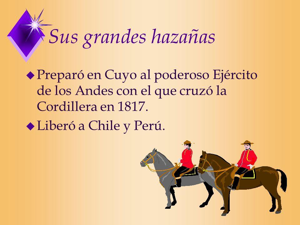 Sus grandes hazañasPreparó en Cuyo al poderoso Ejército de los Andes con el que cruzó la Cordillera en 1817.