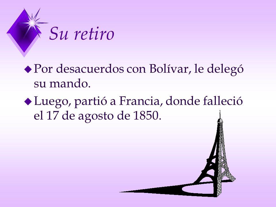 Su retiro Por desacuerdos con Bolívar, le delegó su mando.