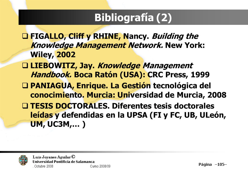 Bibliografía (2) FIGALLO, Cliff y RHINE, Nancy. Building the Knowledge Management Network. New York: Wiley, 2002.