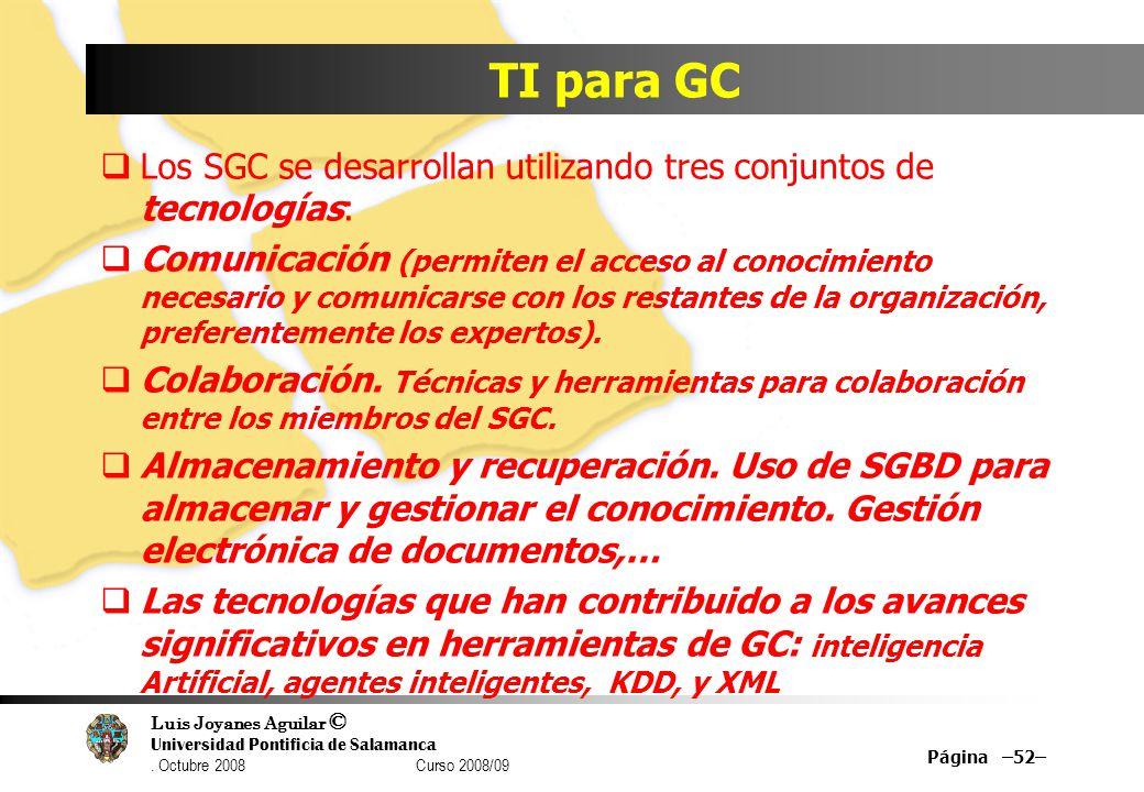 TI para GC Los SGC se desarrollan utilizando tres conjuntos de tecnologías:
