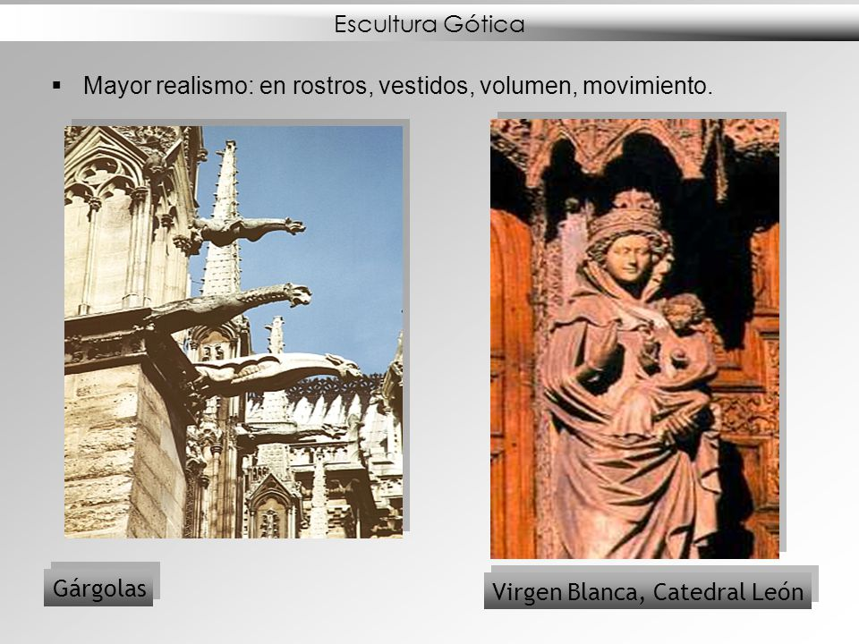 Escultura Gótica Mayor realismo: en rostros, vestidos, volumen, movimiento.