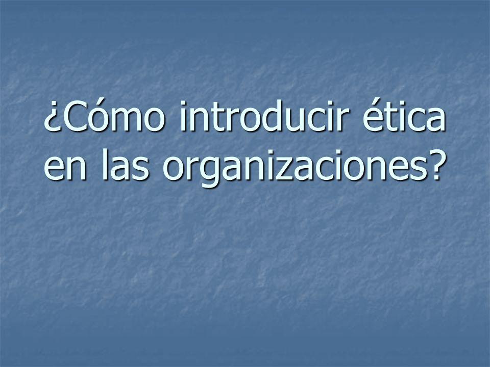 ¿Cómo introducir ética en las organizaciones