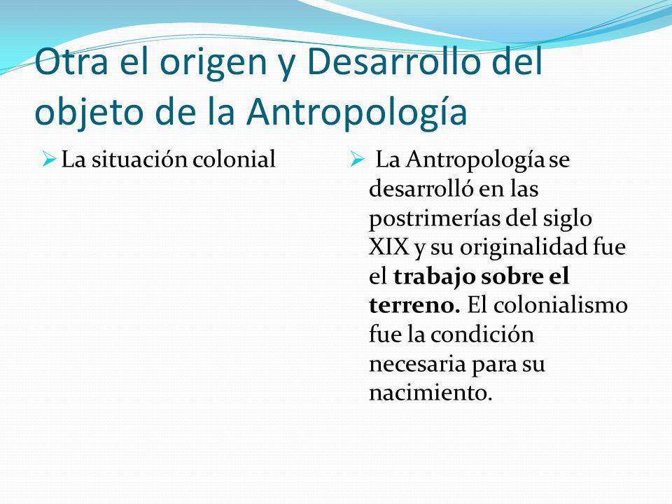 Otra el origen y Desarrollo del objeto de la Antropología