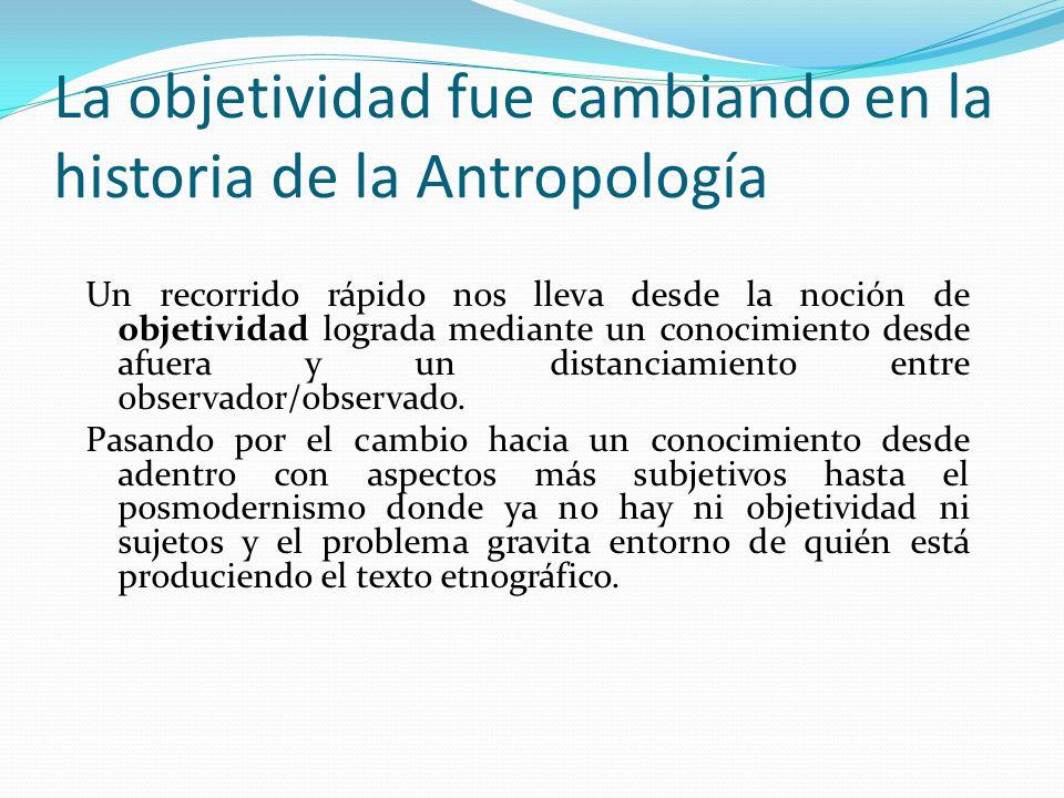 La objetividad fue cambiando en la historia de la Antropología
