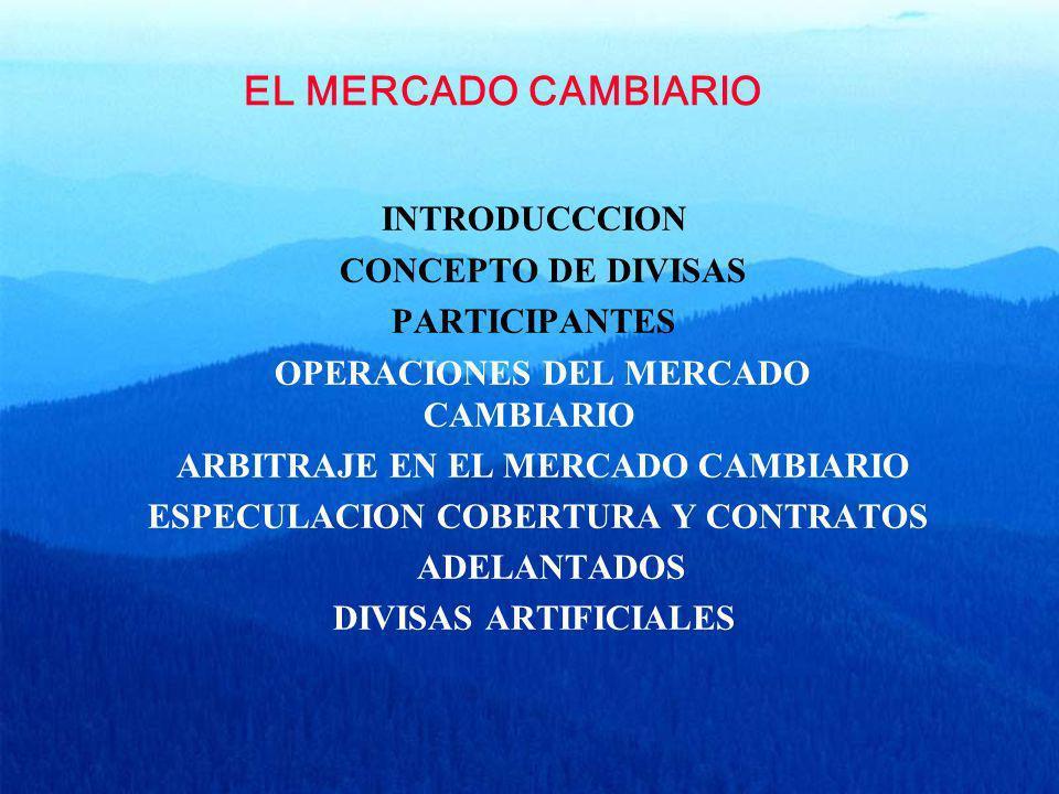 EL MERCADO CAMBIARIO INTRODUCCCION CONCEPTO DE DIVISAS PARTICIPANTES